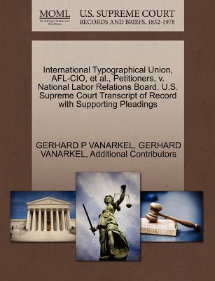 International Typographical Union, AFL-CIO, et al., Petitioners, V. National Labor Relations Board. U.S. Supreme Court Transcript of Record with Suppo